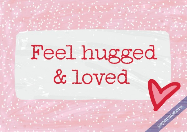 Feel hugged and loved