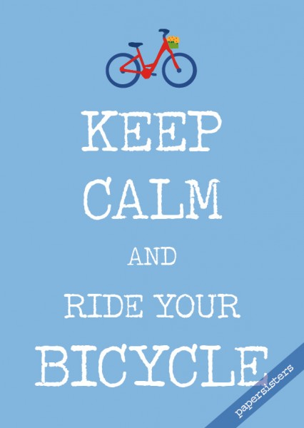Keep calm ride your Bicycle