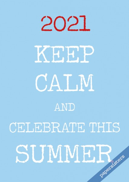 Keep calm celebrate Summer 2021 - Limited Edition -