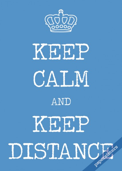 Keep calm keep distance